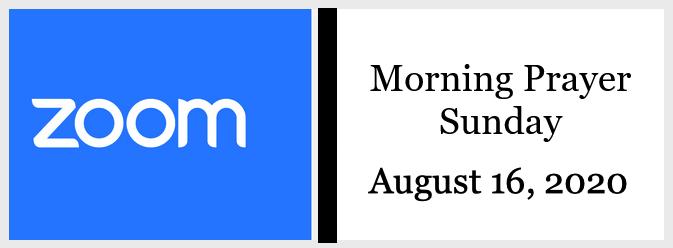 Morning Prayer for Sunday, August 16, 2020